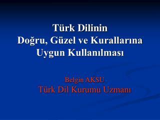 Türk Dilinin  Doğru, Güzel ve Kurallarına Uygun Kullanılması