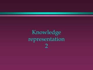 Knowledge representation 2