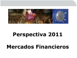 Perspectiva 2011 Mercados Financieros