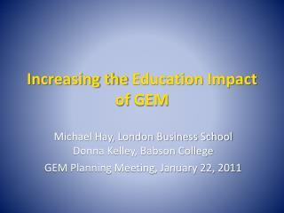 Increasing the  Education  Impact of  GEM