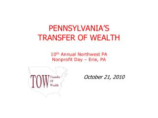 PENNSYLVANIA'S TRANSFER OF WEALTH 10 th  Annual Northwest PA Nonprofit Day – Erie, PA