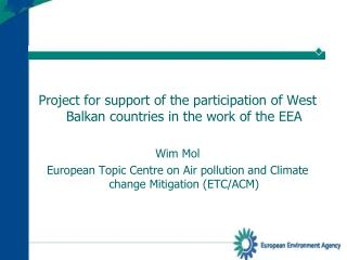Project for support of the participation of West Balkan countries in the work of the EEA Wim Mol