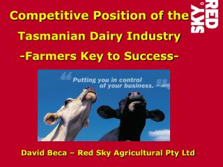 Competitive Position of the  Tasmanian Dairy Industry        -Farmers Key to Success-
