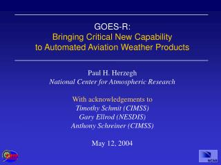 GOES-R:   Bringing Critical New Capability to Automated Aviation Weather Products Paul H. Herzegh