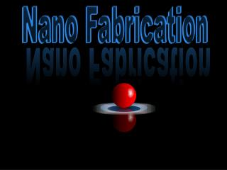 Nano Fabrication