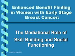 Enhanced Benefit Finding in Women with Early Stage  Breast Cancer: