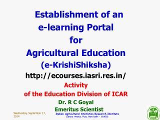 Establishment of an e-learning Portal  for  Agricultural Education (e-KrishiShiksha)