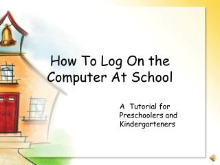 How To Log On the  Computer At School