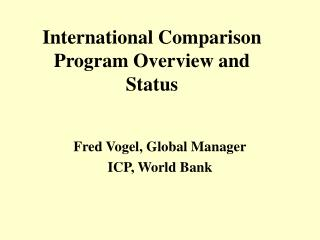 International Comparison Program Overview and Status