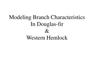 Modeling Branch Characteristics In Douglas-fir  &  Western Hemlock