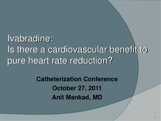 Ivabradine:   Is there a cardiovascular benefit to pure heart rate reduction?