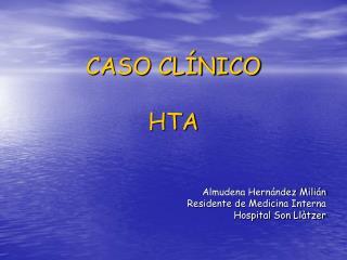 CASO CL NICO  HTA                   Almudena Hern ndez Mili n Residente de Medicina Interna  Hospital Son Ll tzer