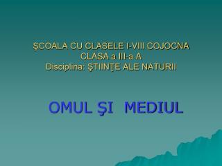 ŞCOALA CU CLASELE I-VIII COJOCNA CLASA a III-a A Disciplina: ŞTIINŢE ALE NATURII