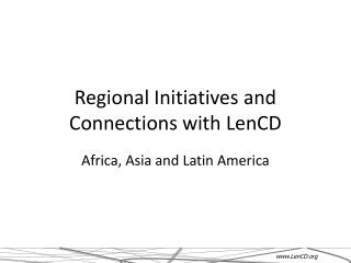 Regional Initiatives and Connections with LenCD