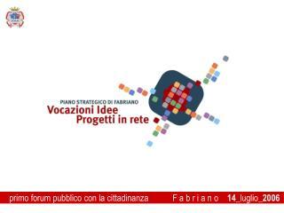 primo forum pubblico con la cittadinanza           F a b r i a n o     14 _luglio_ 2006