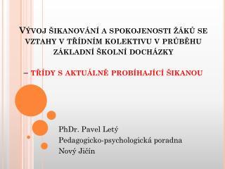 PhD r . Pavel Letý Pedagogicko-psychologická poradna  Nový Jičín
