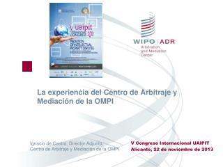 La experiencia del Centro de Arbitraje y Mediaci ó n de la OMPI