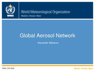 Global Aerosol Network  Alexander Baklanov