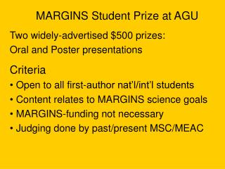 MARGINS Student Prize at AGU Two widely-advertised $500 prizes:  Oral and Poster presentations