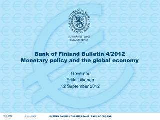 Bank of Finland Bulletin 4/2012 Monetary policy and the global economy