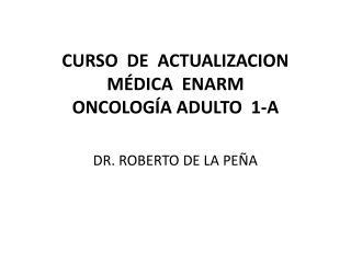 CURSO  DE  ACTUALIZACION  MÉDICA  ENARM ONCOLOGÍA ADULTO  1-A