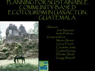 PLANNING FOR SUSTAINABLE COMMUNITY-BASED ECOTOURISM IN UAXACTÚN,           GUATEMALA