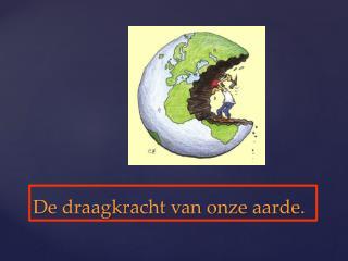 De draagkracht van onze aarde.
