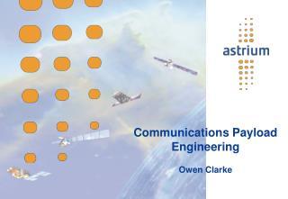 Communications Payload Engineering Owen Clarke