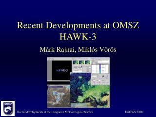 Recent Developments at OMSZ HAWK-3