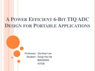 A Power Efficient 6-Bit TIQ ADC Design for Portable Applications