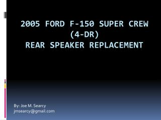 2005 Ford F-150 Super Crew (4-Dr) Rear Speaker Replacement
