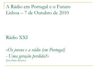 «Os jovens e a rádio (em Portugal) - Uma geração perdida?» (7/10/10)