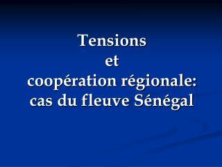 Tensions et  coopération régionale:  cas du fleuve Sénégal