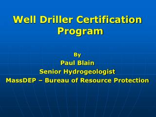 Well Driller Certification Program By Paul Blain Senior Hydrogeologist
