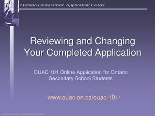 Reviewing  and  Changing Your Completed  Application