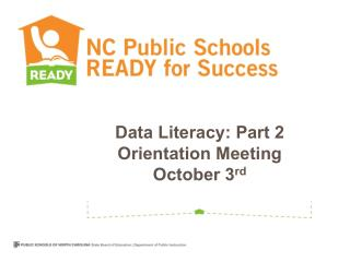 Data Literacy: Part 2 Orientation Meeting October 3 rd