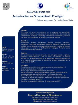 Curso-Taller PUMA 2010  Actualizaci n en Ordenamiento Ecol gico  Profesor responsable: Dr. Luis Boj rquez Tapia