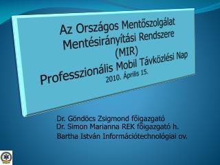 Dr. Göndöcs Zsigmond főigazgató        Dr. Simon Marianna REK főigazgató h.