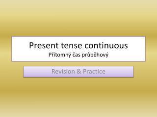 Present tense continuous P řítomný  čas průběhový
