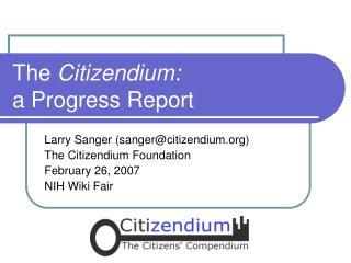 The  Citizendium: a Progress Report