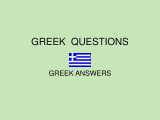 GREEK  QUESTIONS