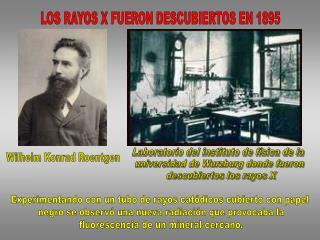 LOS RAYOS X FUERON DESCUBIERTOS EN 1895