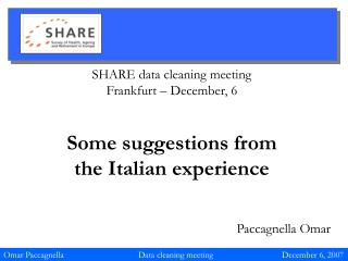 SHARE data cleaning meeting Frankfurt – December, 6 Some suggestions from  the Italian experience