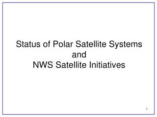 Status of Polar Satellite Systems  and  NWS Satellite Initiatives