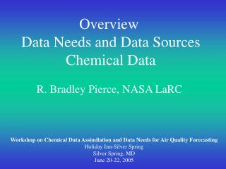 Overview  Data Needs and Data Sources Chemical Data R. Bradley Pierce, NASA LaRC