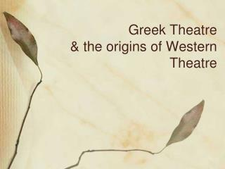 Greek Theatre & the origins of Western Theatre