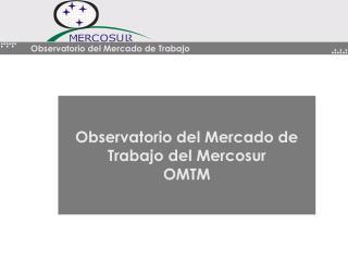 Observatorio del Mercado de Trabajo del Mercosur OMTM