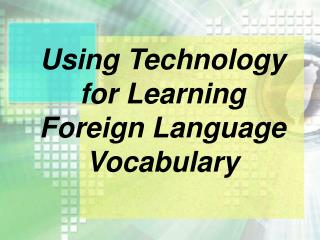 Using Technology for Learning Foreign Language Vocabulary