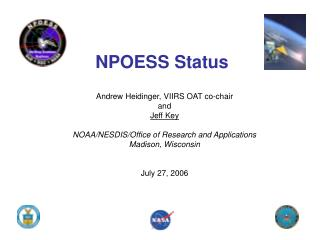 NPOESS Status  Andrew Heidinger, VIIRS OAT co-chair and Jeff Key
