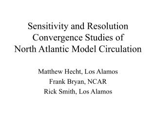 Sensitivity and Resolution Convergence Studies of  North Atlantic Model Circulation